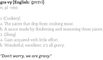 """Don't worry, we are gravy."""